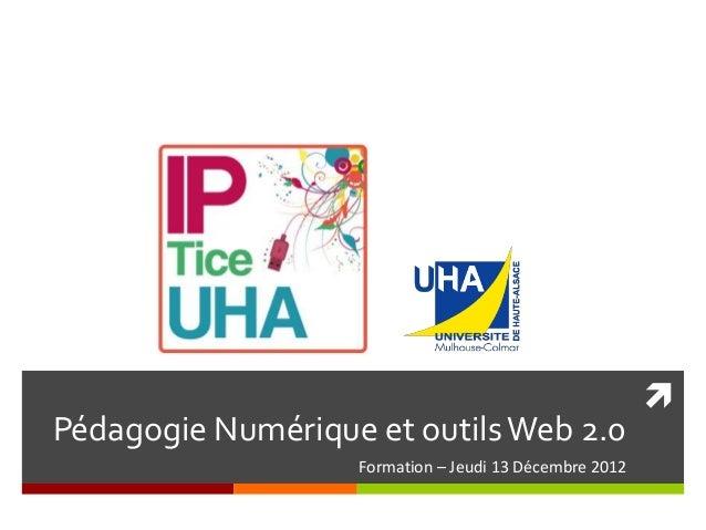 Pédagogie Numérique et outils Web 2.0                   Formation – Jeudi 13 Décembre 2012