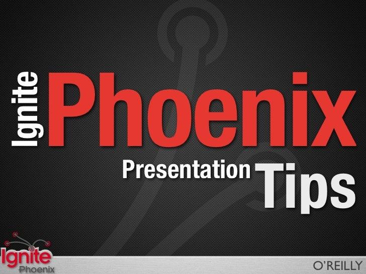 Phoenix Ignite               Presentation                            Tips   Phoenix                    O'REILLY