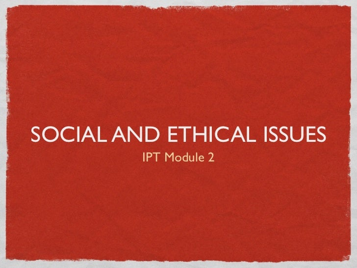 SOCIAL AND ETHICAL ISSUES         IPT Module 2