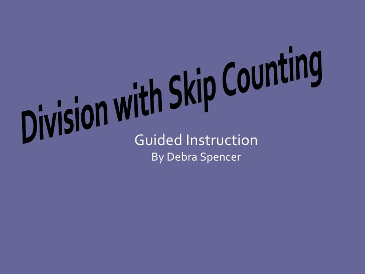 Guided Instruction By Debra Spencer Division with Skip Counting