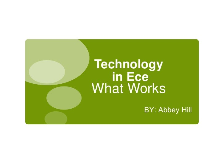 Technology    in Ece What Works        BY: Abbey Hill