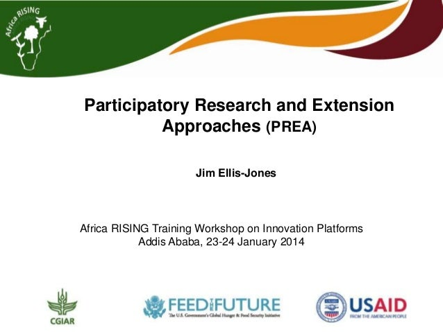 Participatory Research and Extension Approaches (PREA) Jim Ellis-Jones  Africa RISING Training Workshop on Innovation Plat...