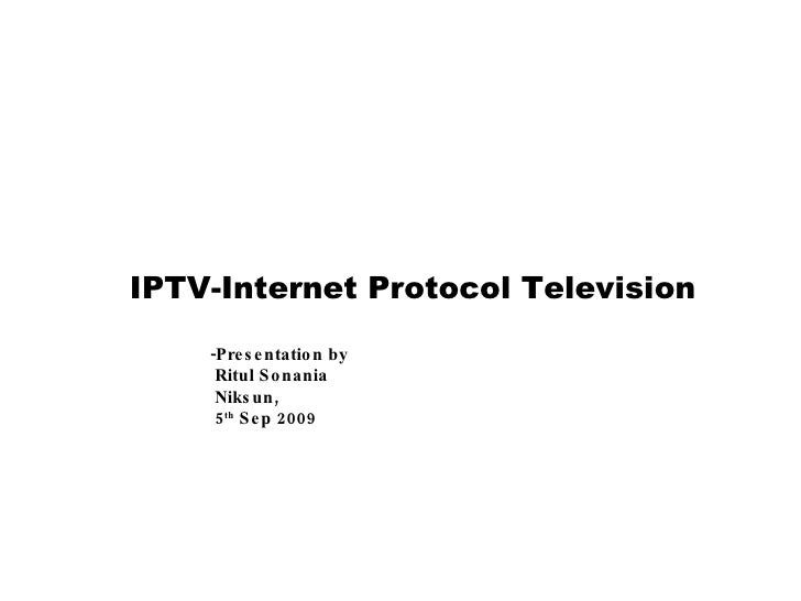 IPTV-Internet Protocol Television   -Presentation by    Ritul Sonania   Niksun,    5 th  Sep 2009