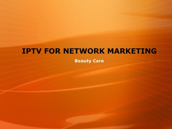 IPTV FOR NETWORK MARKETING Beauty Care
