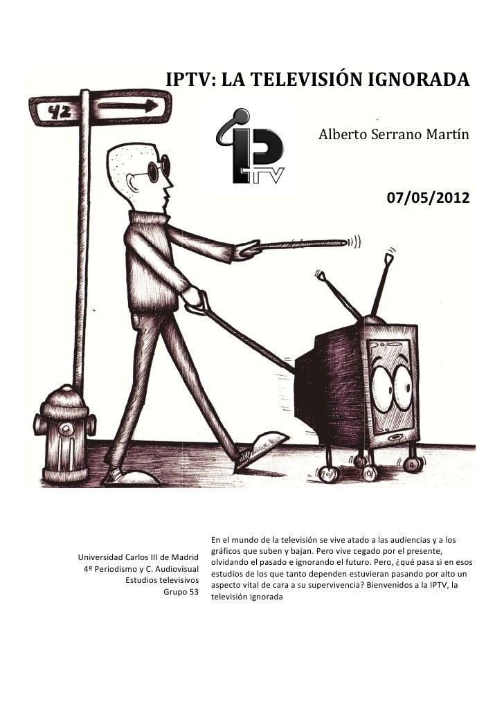 IPTV: LA TELEVISIÓN IGNORADA                                                               Alberto Serrano Martín         ...