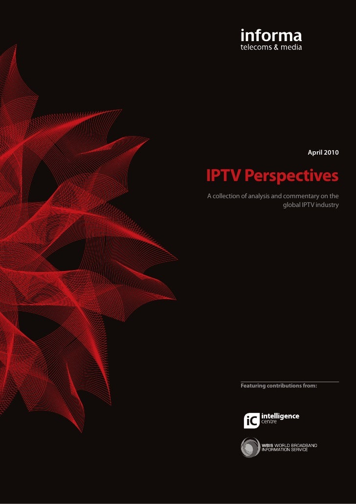 April 2010   IPTV Perspectives A collection of analysis and commentary on the                              global IPTV ind...