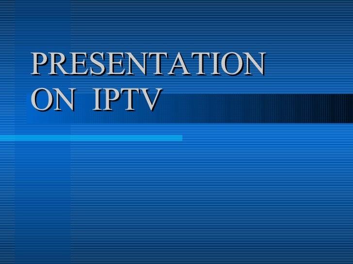 PRESENTATION  ON  IPTV