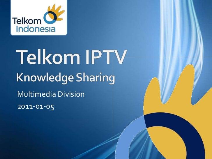 Telkom IPTVKnowledge Sharing<br />Multimedia Division<br />2011-01-05<br />
