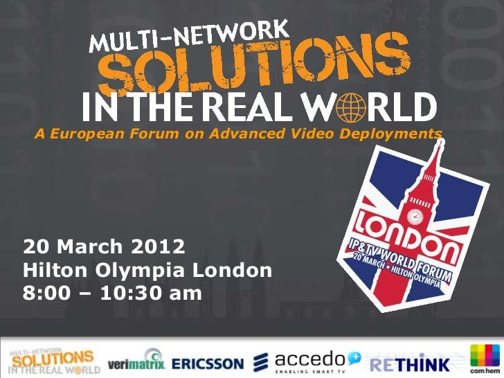 A European Forum on Advanced Video Deployments20 March 2012Hilton Olympia London8:00 – 10:30 am