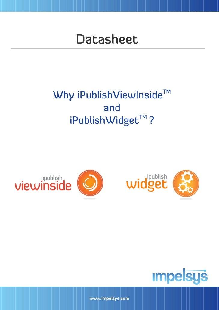 DatasheetWhy iPublishViewInsideTM          and                 TM  iPublishWidget ?       www.impelsys.com