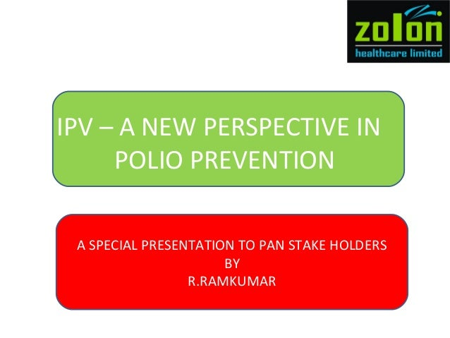 IPV – A NEW PERSPECTIVE IN POLIO PREVENTION A SPECIAL PRESENTATION TO PAN STAKE HOLDERS BY R.RAMKUMAR
