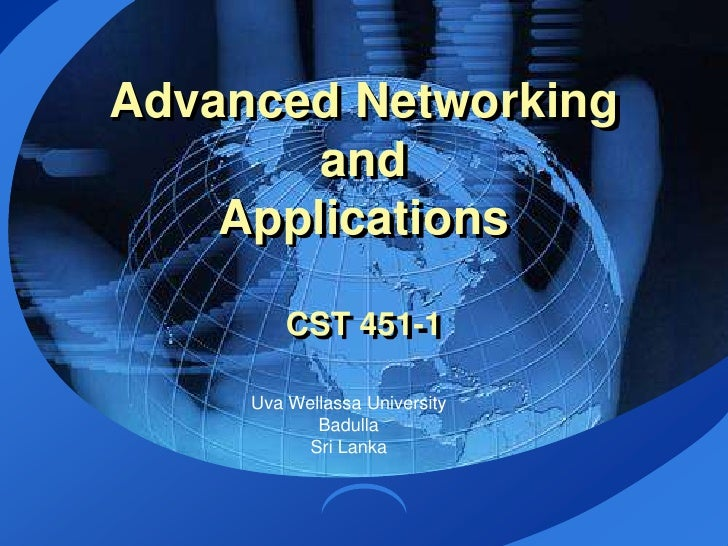 Advanced Networking and ApplicationsCST 451-1<br />UvaWellassa University <br />Badulla<br />Sri Lanka<br />
