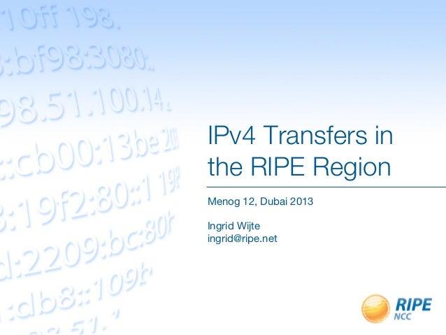 IPv4 Transfers inthe RIPE RegionMenog 12, Dubai 2013Ingrid Wijteingrid@ripe.net