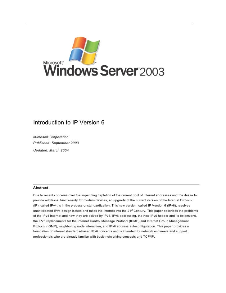 Introduction to IP Version 6  Microsoft Corporation Published: September 2003 Updated: March 2004     Abstract  Due to rec...