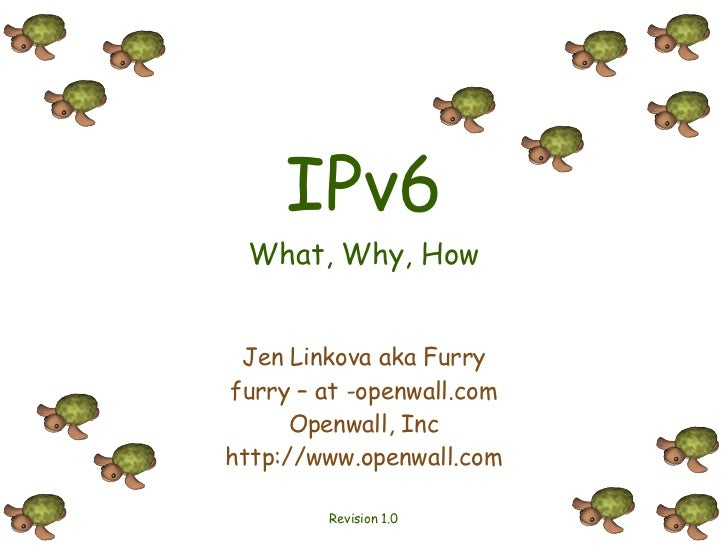 IPv6 What, Why, How Jen Linkova aka Furryfurry – at -openwall.com      Openwall, Inchttp://www.openwall.com         Revisi...