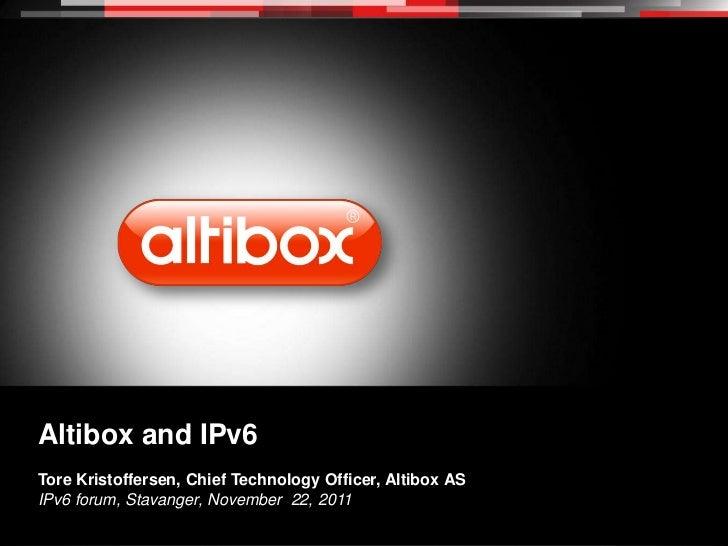 Altibox and IPv6Tore Kristoffersen, Chief Technology Officer, Altibox ASIPv6 forum, Stavanger, November 22, 2011Altibox – ...