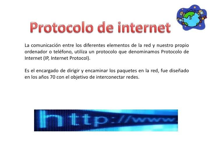 La comunicación entre los diferentes elementos de la red y nuestro propioordenador o teléfono, utiliza un protocolo que de...
