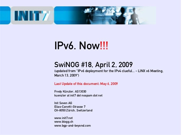 """IPv6. Now!!! SwiNOG #18, April 2, 2009 (updated from """"IPv6 deployment for the IPv4 clueful... - LINX v6 Meeting, March 13,..."""