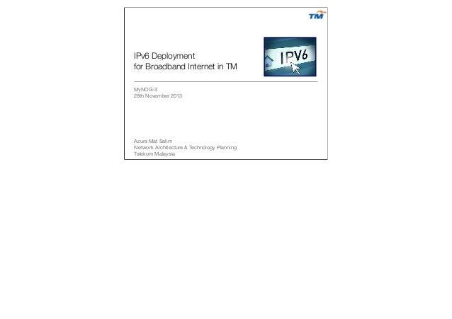 IPV6  Deployment for Broadband Internet by Azura Mat Salim