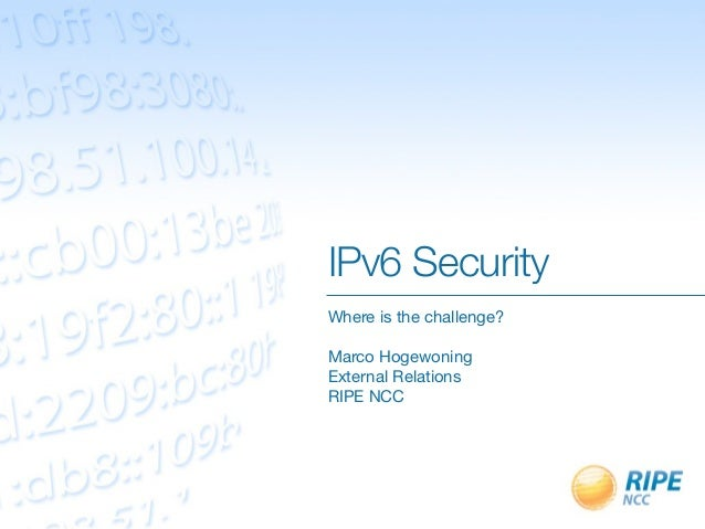 IPv6 SecurityWhere is the challenge?Marco HogewoningExternal RelationsRIPE NCC