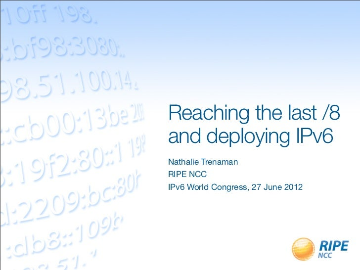 Reaching the last /8and deploying IPv6Nathalie TrenamanRIPE NCCIPv6 World Congress, 27 June 2012