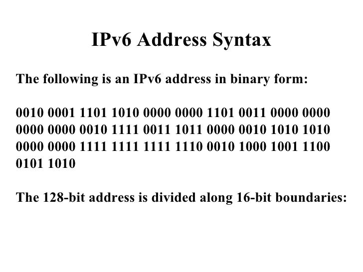 IPv6 Address Syntax The following is an IPv6 address in binary form: 0010 0001 1101 1010 0000 0000 1101 0011 0000 0000 000...