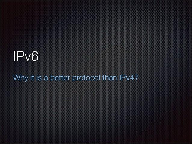 I pv6 better than IPv4 but why ?