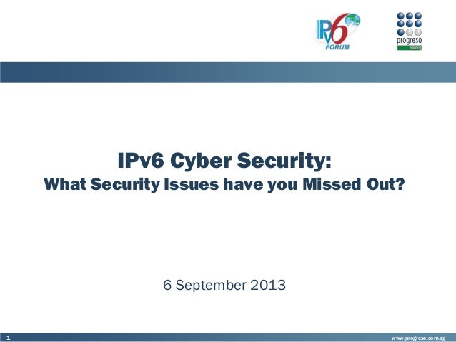 www.progreso.com.sg1 IPv6 Cyber Security: What Security Issues have you Missed Out? 6 September 2013