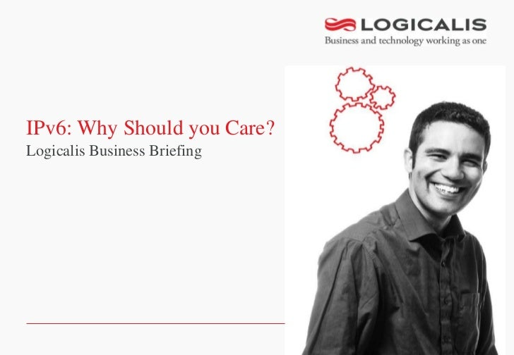 IPv6: Why Should you Care?Logicalis Business Briefing