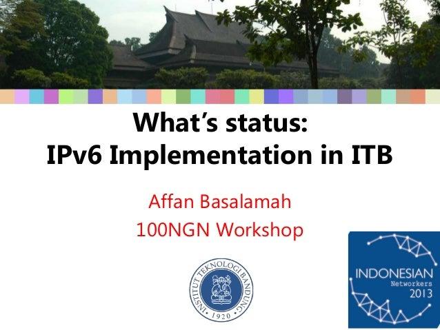 What's status: IPv6 Implementation in ITB Affan Basalamah 100NGN Workshop