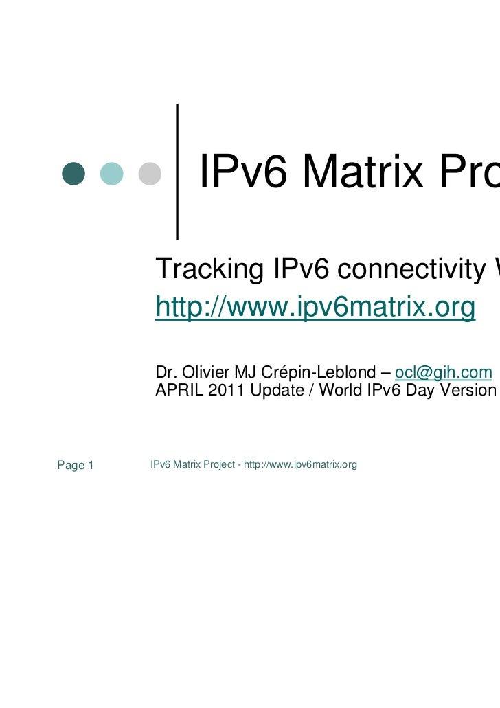IPv6 Matrix Project          Tracking IPv6 connectivity Worldwide          http://www.ipv6matrix.org          Dr. Olivier ...