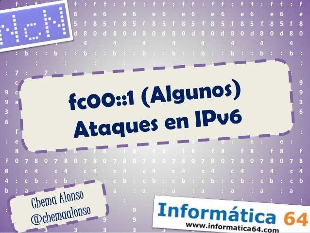 FC00::1 (Algunos) Ataques en IPv6