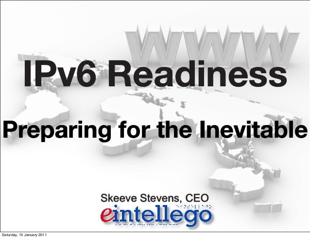 Skeeve Stevens, CEO IPv6 Readiness Preparing for the Inevitable Saturday, 15 January 2011