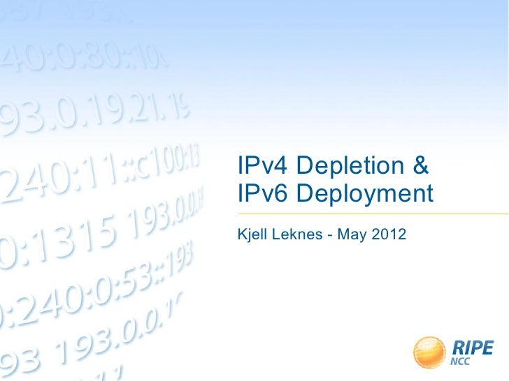 IPv4 Depletion &IPv6 DeploymentKjell Leknes - May 2012