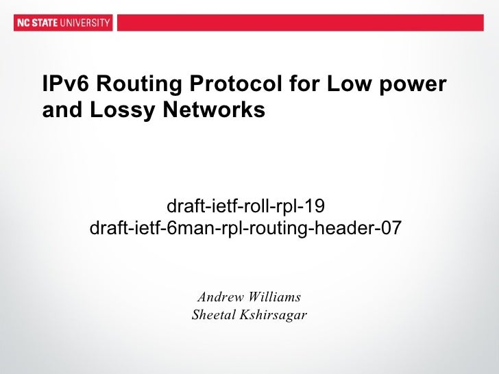 IPv6 Routing Protocol for Low powerand Lossy Networks               draft-ietf-roll-rpl-19    draft-ietf-6man-rpl-routing-...