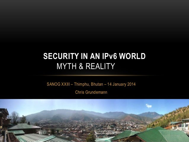 Security in an IPv6 World - Myth & Reality