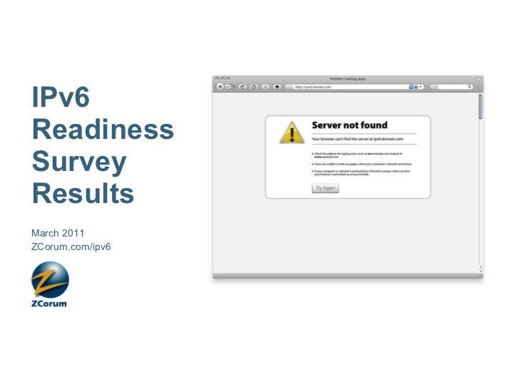 IPv6 Readiness Survey Results <ul><li>March 2011 </li></ul><ul><li>ZCorum.com/ipv6 </li></ul>