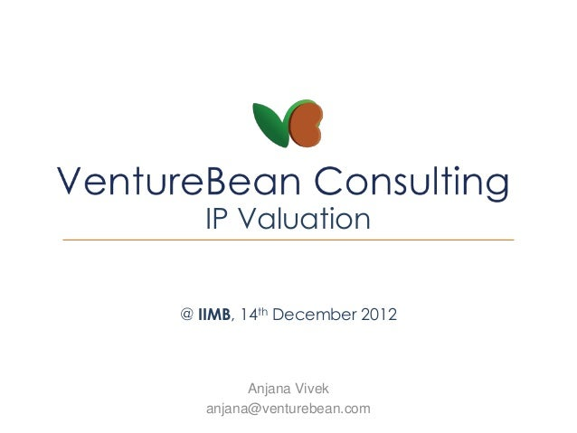 IP Valuation@ IIMB, 14th December 2012         Anjana Vivek   anjana@venturebean.com