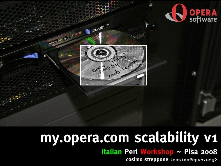my.opera.com scalability v1          Italian Perl Workshop ~ Pisa 2008                cosimo streppone   <cosimo@cpan.org>