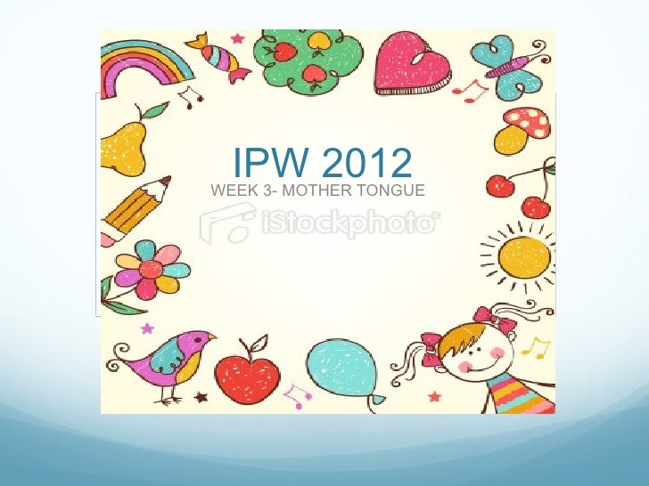 IPW 2012WEEK 3- MOTHER TONGUE