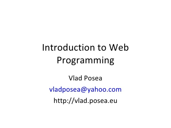 Introduction to Web Programming Vlad Posea [email_address] http://vlad.posea.eu