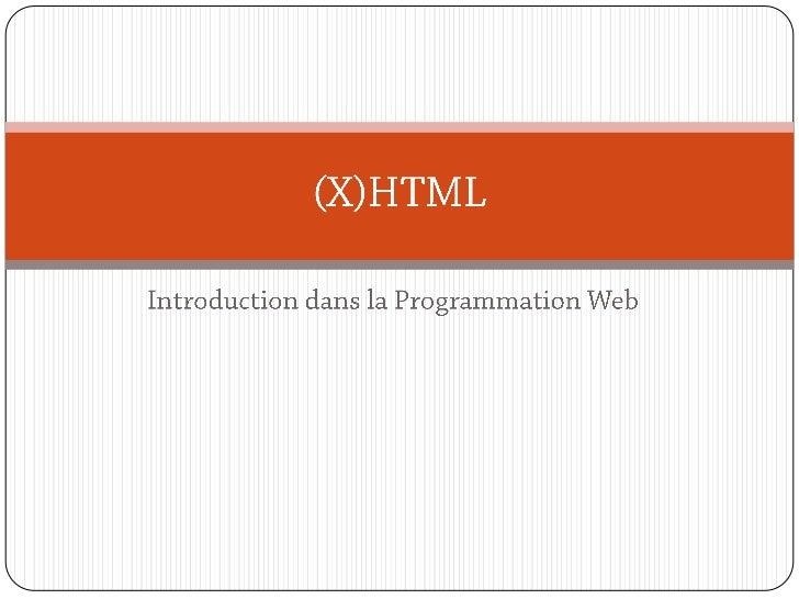 Introduction dans la Programmation Web<br />(X)HTML<br />