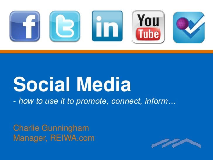 Social Media<br /><ul><li> how to use it to promote, connect, inform…</li></ul>Charlie Gunningham<br />Manager, REIWA.com<...