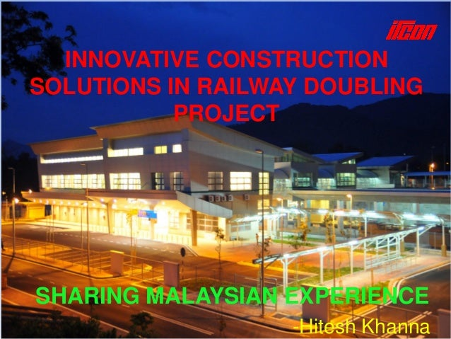 INNOVATIVE CONSTRUCTION SOLUTIONS IN RAILWAY DOUBLING PROJECT SHARING MALAYSIAN EXPERIENCE -Hitesh Khanna