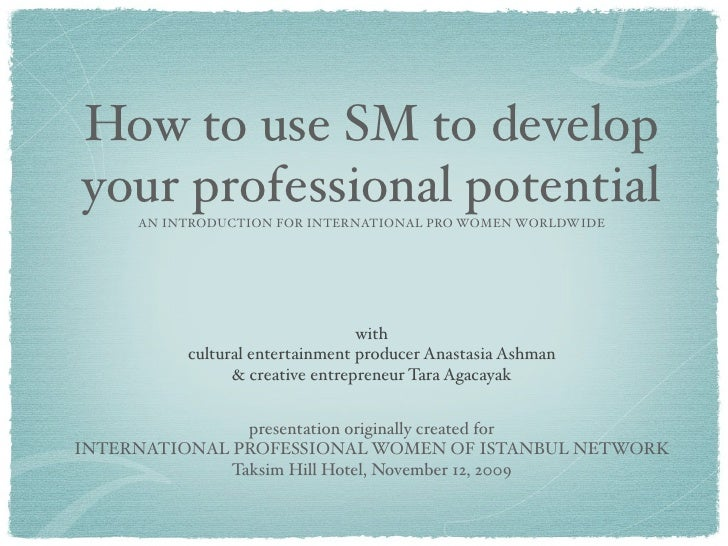 How to use SM to develop your professional potential      AN INTRODUCTION FOR INTERNATIONAL PRO WOMEN WORLDWIDE           ...