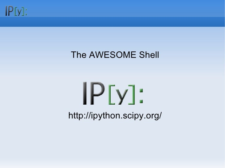 The AWESOME Shell http://ipython.scipy.org/