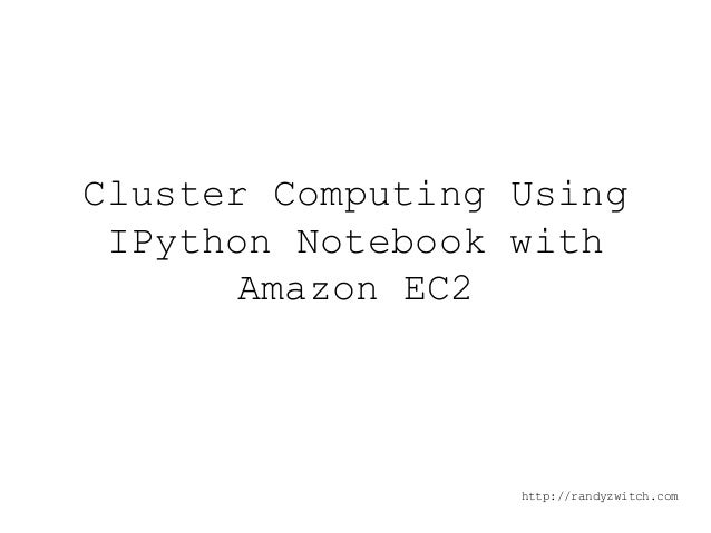 Cluster Computing for $0.27/hr using Amazon EC2 and IPython Notebook