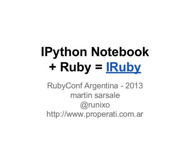 IPython notebook + IRuby - RubyConfAR 2013