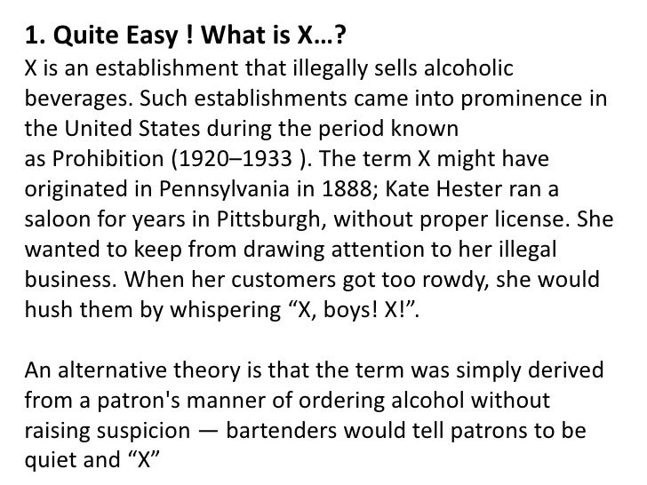 1. Quite Easy ! What is X…?<br />X is an establishment that illegally sellsalcoholic beverages. Such establishments came ...