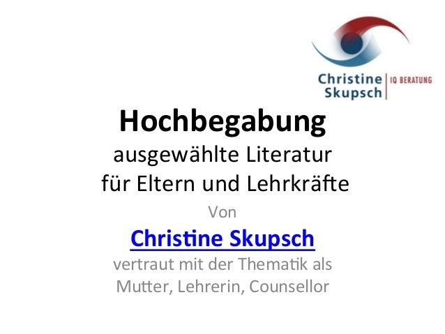 Hochbegabung   ausgewählte  Literatur     für  Eltern  und  Lehrkrä5e   Von   Chris0ne  Skupsch   ve...